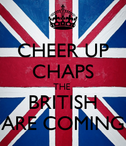 cheer-up-chaps-the-british-are-coming